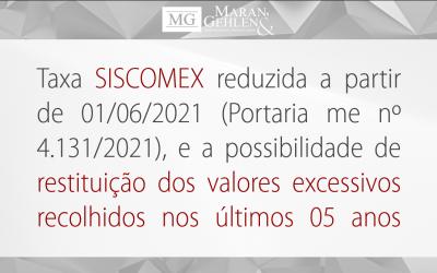 TAXA SISCOMEX REDUZIDA A PARTIR DE 01/06/2021 (PORTARIA ME Nº 4.131/2021), E A POSSIBILIDADE DE RESTITUIÇÃO DOS VALORES EXCESSIVOS RECOLHIDOS NOS ÚLTIMOS 05 ANOS
